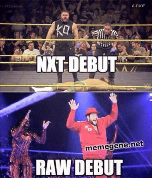 Wrestling, World Wrestling Entertainment, and Live: LIVE  NXTDEBUTA  memegene-net  RAW DEBUT