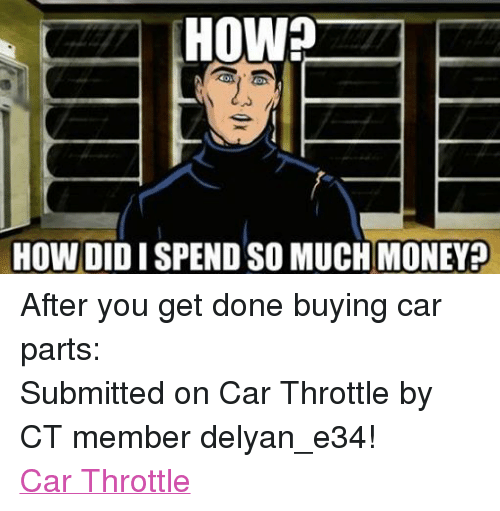 How How Didispendso Muchmoney After You Get Done Buying Car Parts