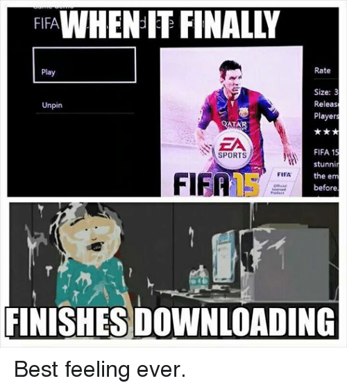 Fifa 15: FIFA  IT FINALY  Rate  Play  Size: 3  Releas  Unpin  Players  EA  FIFA 15  SPORTS  stunnir  FIFA  FIFA  the em  before  UK keyed  Produ  FINISHES DOWNLOADING Best feeling ever.