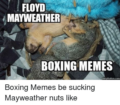 Facebook Boxing Memes be sucking Mayweather nuts b37e4f 🇲🇽 25 best memes about meme dirty meme dirty memes,Dirty Memes For Her