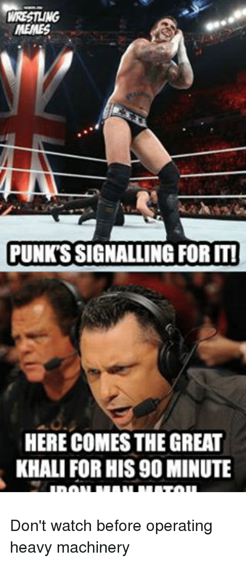 great khali: WRESTLING  MEMES  PUNKS SIGNALLING FOR IT!  HERE COMESTHE GREAT  KHALI FOR HIS90 MINUTE  IRON MAN MATCH Don't watch before operating heavy machinery