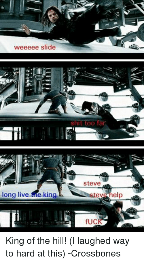 Weeeee: weeeee slide  long live e king  too far  Steve  eV  fUC  elp King of the hill! (I laughed way to hard at this)  -Crossbones