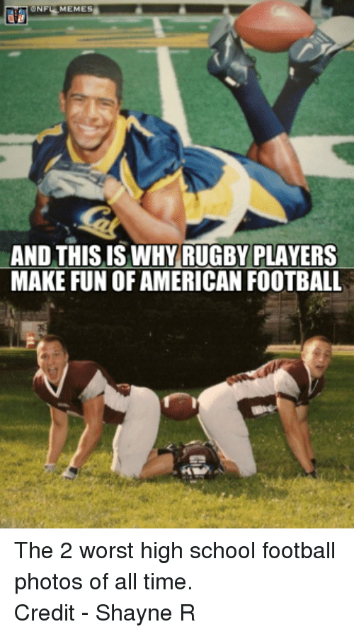 And This Is Why Rugby Players Make Fun Of American Football The 2 Worst High School Football Photos Of All Time Credit Shayne R Nfl Meme On Esmemes Com