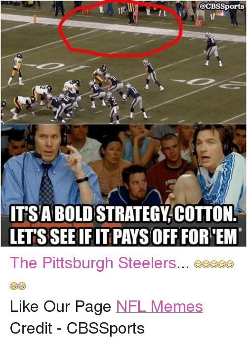 Facebook The Pittsburgh Steelers Like Our Page 0c0840 sports j l 1 itsa bold strategy cotton lets see if it paysoff for