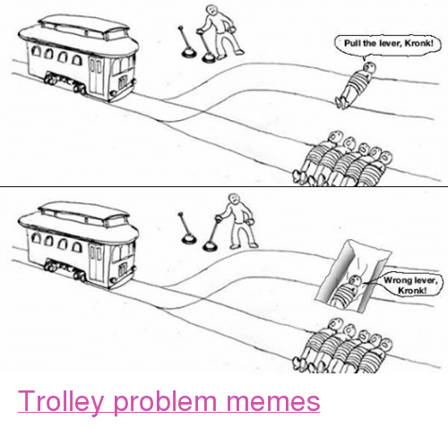 Pull The Lever Kronk Wrong Lever Kronk Trolley Problem Memes