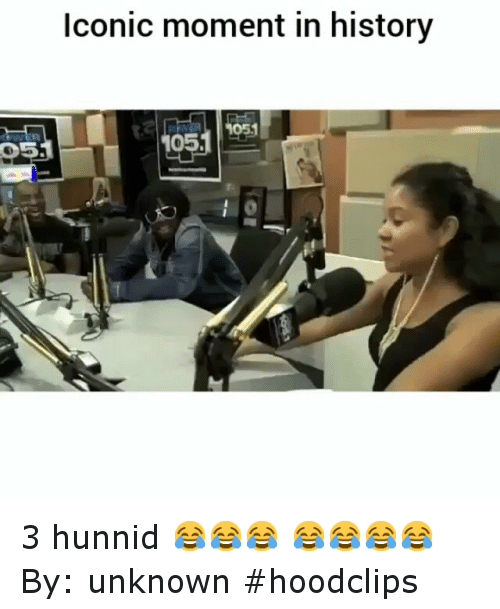 Hunnids: D5  iconic moment in history  05. 3 hunnid 😂😂😂 😂😂😂😂-By: unknown-hoodclips