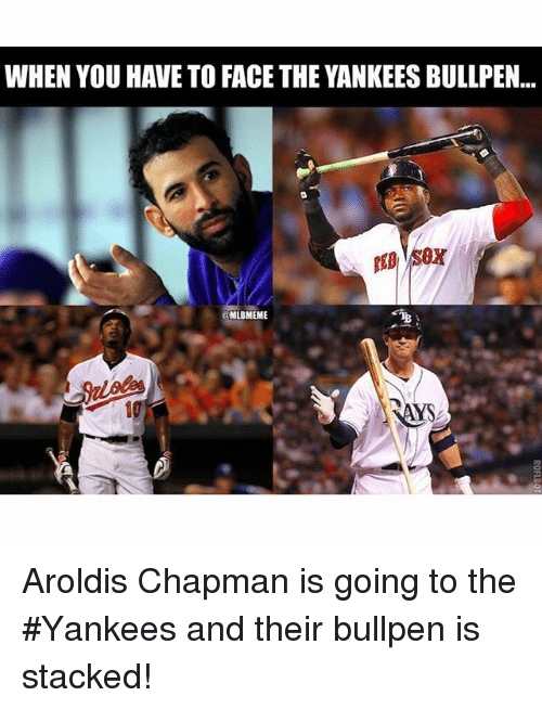 bullpen: WHEN YOU HAVE TO FACE THE YANKEESBULLPEN...  @MLBMEME  SAYS Aroldis Chapman is going to the Yankees and their bullpen is stacked!