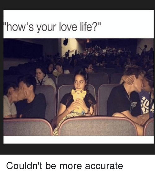 Funny Memes About Love Life : How s your love life couldn t be more accurate funny