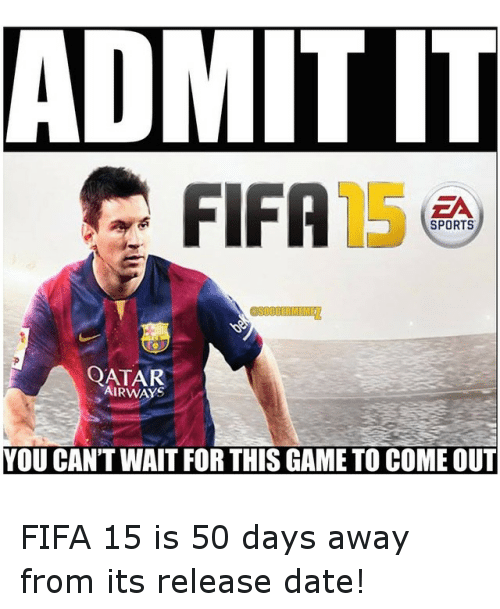 Fifa 15: ADMITIT  FIFA  SPORTS  QATAR  YOU CAN'T WAIT FOR THIS GAME TO COME OUT FIFA 15 is 50 days away from its release date!