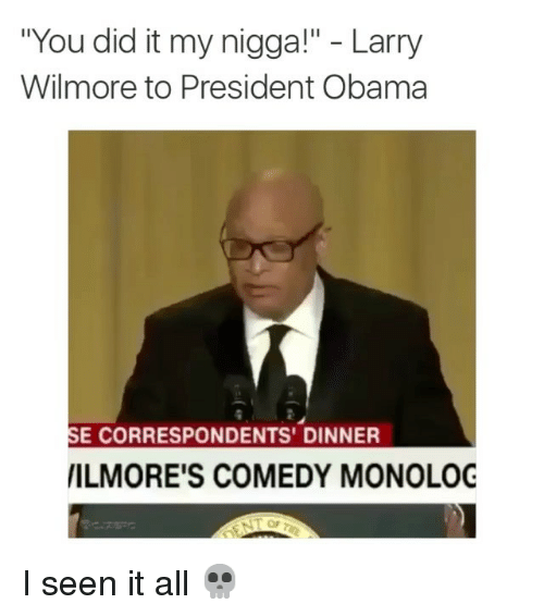 """I Seen It: """"You did it my nigga!"""" Larry  Wilmore to President Obama  SE CORRESPONDENTS' DINNER  IILMORE'S COMEDY MONOLOG I seen it all 💀"""