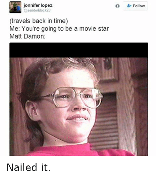 Instagram Nailed it 9b54b4 travels back in time me you're going to be a movie star matt damon