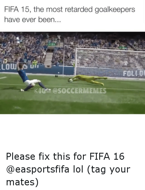 Fifa 15: FIFA 15, the most retarded goalkeepers  have ever been  Uri  CIG @SOCCER Please fix this for FIFA 16 @easportsfifa lol (tag your mates)