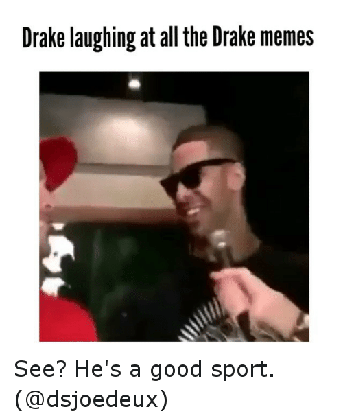Drake, Funny, and Meme: Drake laughing at all the Drake memes See? He's a good sport. (@dsjoedeux)