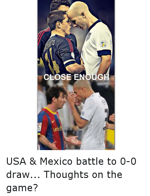 close enoug usa mexico battle to 0 0 draw thoughts on the game