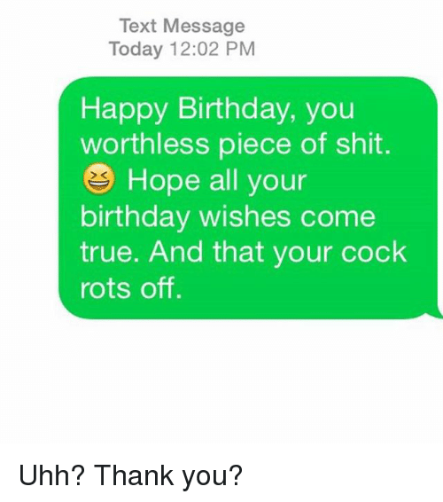 Strange Text Message Today 1202 Pm Happy Birthday You Worthless Piece Of Personalised Birthday Cards Bromeletsinfo