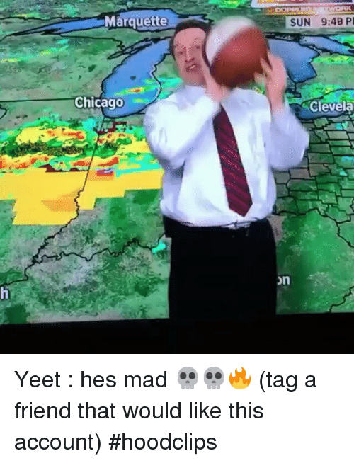 Chicago, Friends, and Funny: Marquette  Chicago  SUN 9:48 Pl  Clevela  on Yeet : hes mad 💀💀🔥-(tag a friend that would like this account)-hoodclips