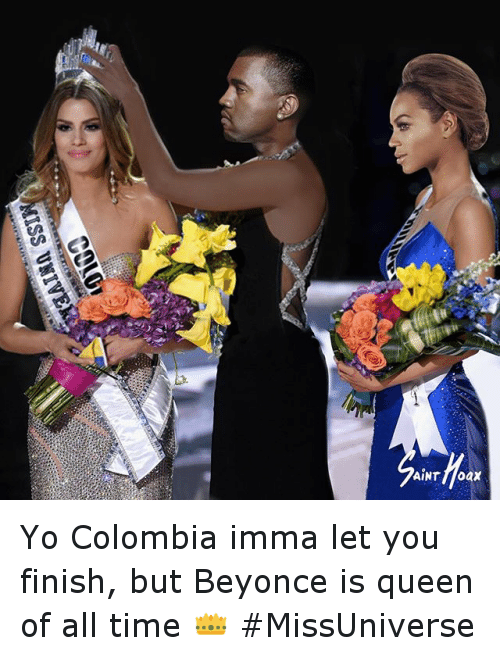 Missuniverse: EAIan SST  10100  E  ク  AiNT floax Yo Colombia imma let you finish, but Beyonce is queen of all time 👑 MissUniverse