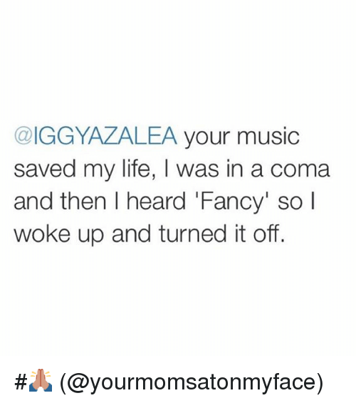 IGG YAZALEA Your Music Saved My Life L Was in a Coma I and