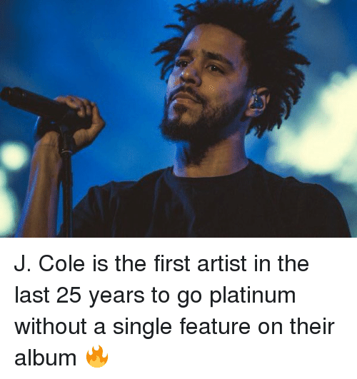 Twitter J Cole is the first artist 83520c j cole is the first artist in the last 25 years to go platinum