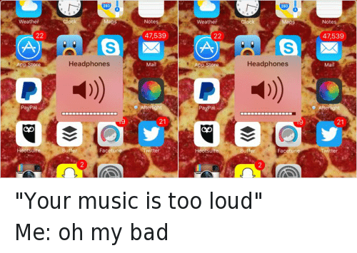 "os x: oo T-Mobile  17  Messages  Weather  22  App Store  PayPal  Hoot suite  nstagram  10  Phone  6:17 PM  Thursday  Calendar  Photos  Camera  280  ock  Notes  Maps  47,539  OS X  Headphones  Mail  Afterlight  21  Twitter  Buffer  Facet une  Snapchat  Settings  Safari  Echo fon  Music ""Your music is too loud""-Me: oh my bad"