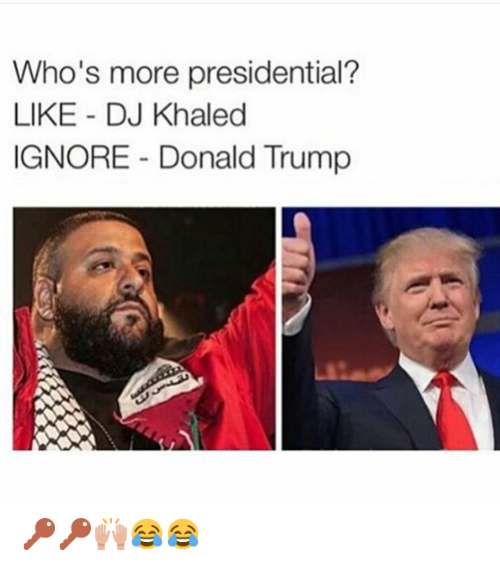 Key to More Success: @hoodshiet  Who's more presidential?  LIKE - DJ Khaled  IGNORE - Donald Trump 🔑🔑🙌😂😂