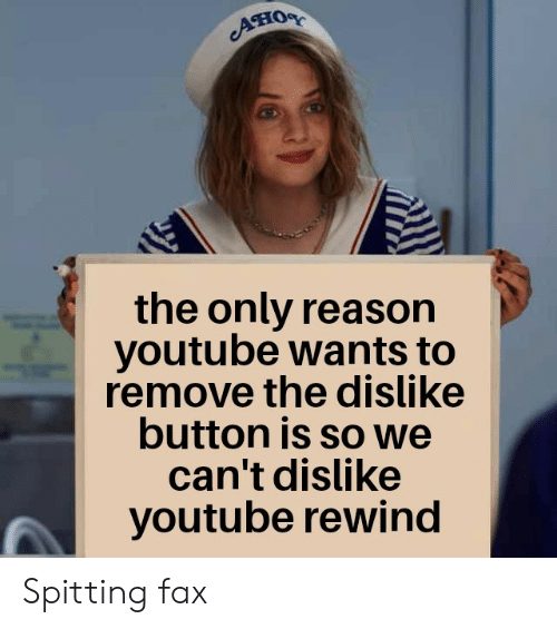 rewind: Aно  the only reason  youtube wants to  remove the dislike  button is so we  can't dislike  youtube rewind Spitting fax