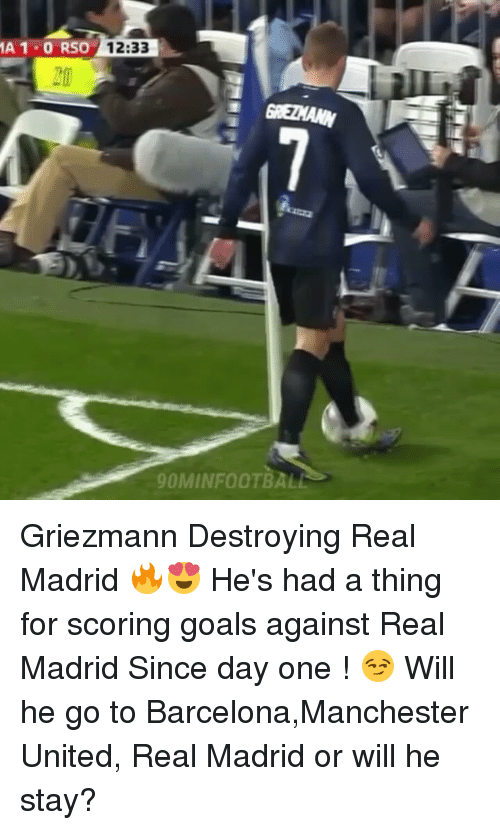 Barcelona, Goals, and Memes: A 1 0 RSO  012:33  0MINFOOTBAL Griezmann Destroying Real Madrid 🔥😍 He's had a thing for scoring goals against Real Madrid Since day one ! 😏 Will he go to Barcelona,Manchester United, Real Madrid or will he stay?