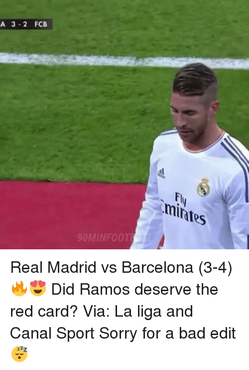 red card: A 3-2 FCB  Fl  mintes  OMINF00T Real Madrid vs Barcelona (3-4) 🔥😍 Did Ramos deserve the red card? Via: La liga and Canal Sport Sorry for a bad edit 😴