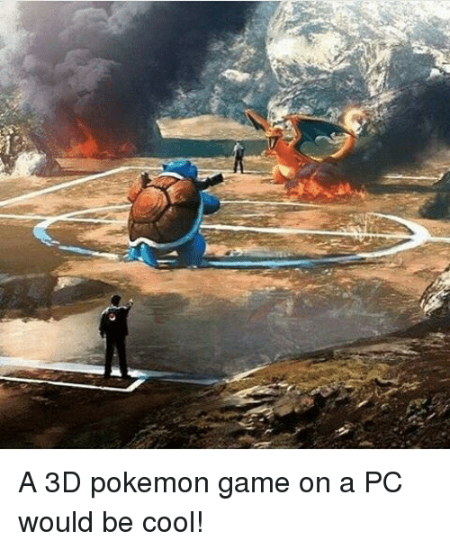 3d pokemon: A 3D pokemon game on a PC would be cool!
