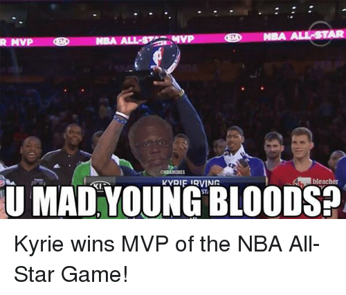 NBA All-Star Game: A ALL STAR  NBA ALL SEE MVP  R MVP  CINBAMEMES  bleacher  DIF IRVING  U MAD YOUNG BLOODSP Kyrie wins MVP of the NBA All-Star Game!