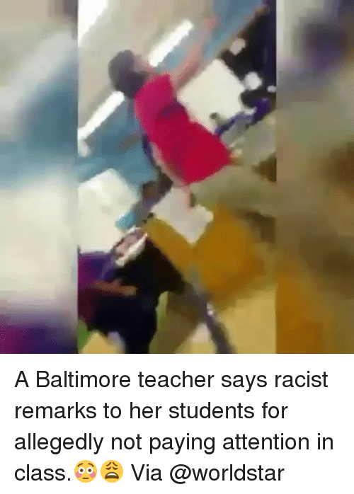 Funny, Worldstar, and Baltimore: A Baltimore teacher says racist remarks to her students for allegedly not paying attention in class.😳😩 Via @worldstar
