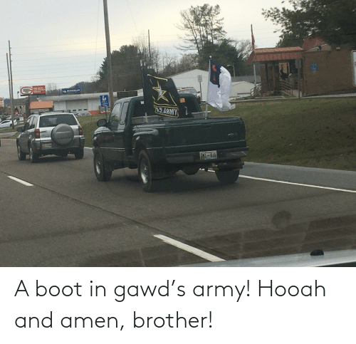 Gawd: A boot in gawd's army! Hooah and amen, brother!