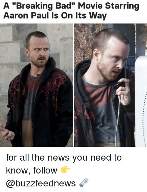 """Bad, Breaking Bad, and News: A """"Breaking Bad"""" Movie Starring  Aaron Paul Is On Its Way for all the news you need to know, follow 👉 @buzzfeednews 🗞"""
