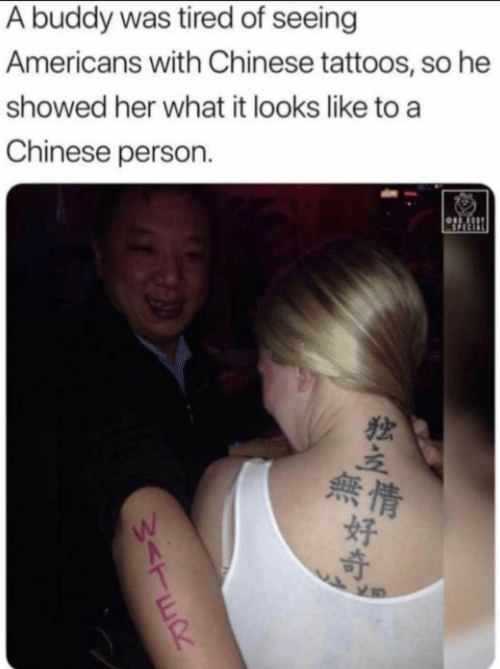 Tattoos: A buddy was tired of seeing  Americans with Chinese tattoos, so he  showed her what it looks like to a  Chinese person  SPECIAL  Sor  無情  好  W<TER