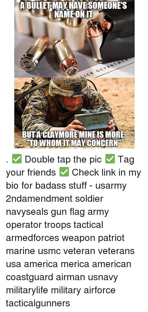 claymore: A BULLET MAV HAVESOMEONE'S  ERORT  BUTA CLAYMORE MINEIS MORE  TOWHOMITMAY CONCERN . ✅ Double tap the pic ✅ Tag your friends ✅ Check link in my bio for badass stuff - usarmy 2ndamendment soldier navyseals gun flag army operator troops tactical armedforces weapon patriot marine usmc veteran veterans usa america merica american coastguard airman usnavy militarylife military airforce tacticalgunners