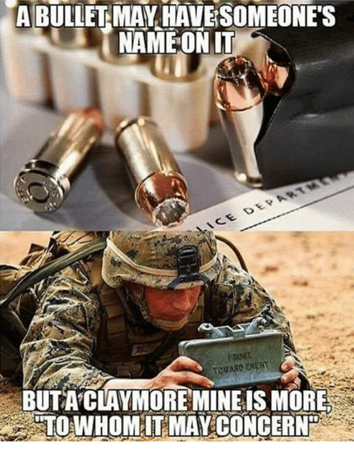 claymore: A BULLETMAV HAVESOMEONE'S  NAMEON IT  OWARD ENEN  BUTA CLAYMORE MINE IS MORE  TO WHOMITMAY CONCERN