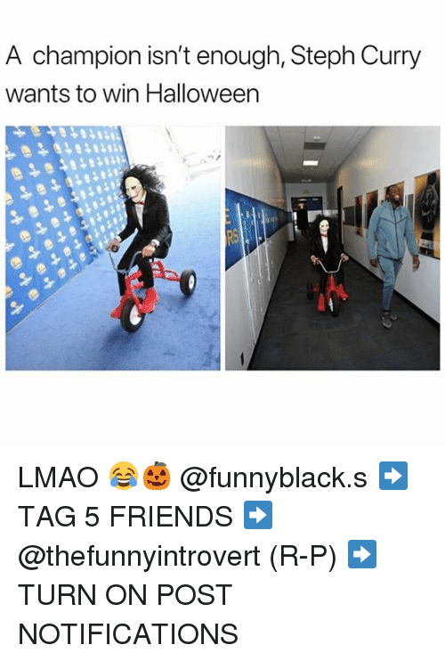 Friends, Halloween, and Lmao: A champion isn't enough, Steph Curry  wants to win Halloween LMAO 😂🎃 @funnyblack.s ➡️ TAG 5 FRIENDS ➡️ @thefunnyintrovert (R-P) ➡️ TURN ON POST NOTIFICATIONS