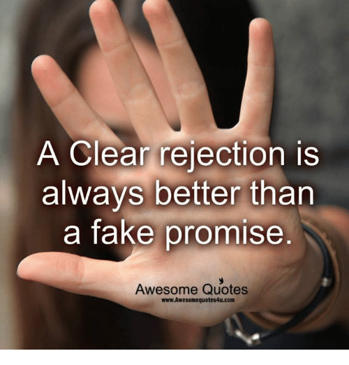 awesome quotes: A Clear rejection is  always better than  a fake promise  Awesome Quotes  www.Awesomequotes4u.com