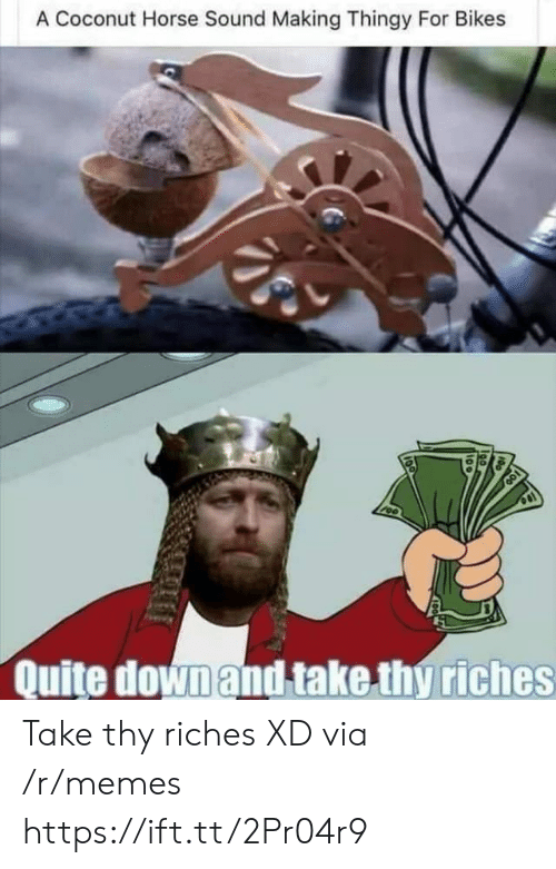 bikes: A Coconut Horse Sound Making Thingy For Bikes  Quite down and take thy riches Take thy riches XD via /r/memes https://ift.tt/2Pr04r9