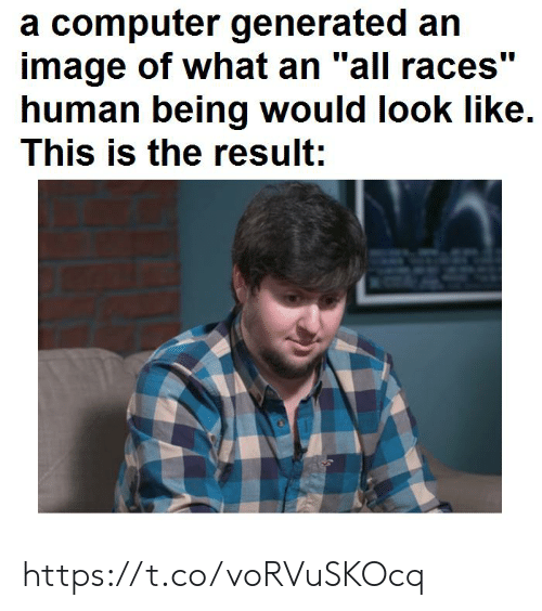 """human being: a computer generated an  image of what an """"all races""""  human being would look like  This is the result: https://t.co/voRVuSKOcq"""
