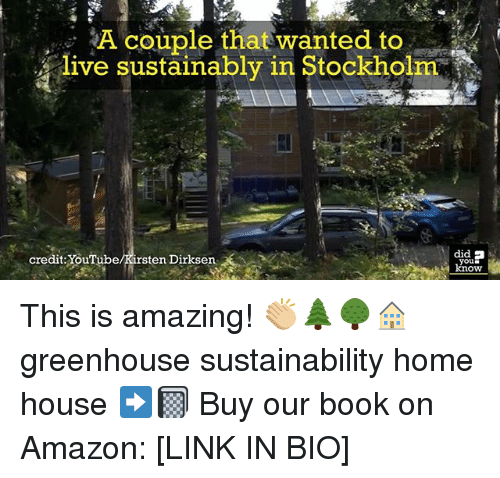 sustainability: A couple that wanted to  live sustainably Stockholm  did  credit: YouTube  ten Dirksen  you This is amazing! 👏🏼🌲🌳🏠 greenhouse sustainability home house ➡️📓 Buy our book on Amazon: [LINK IN BIO]