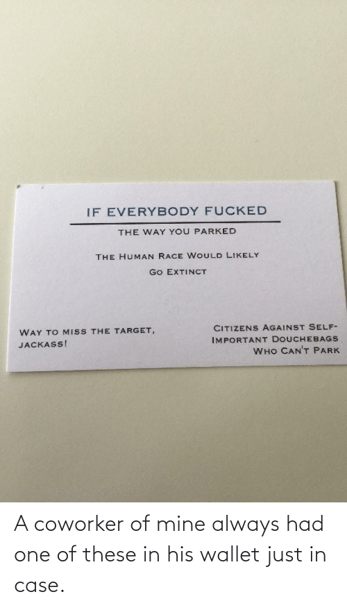 One Of These: A coworker of mine always had one of these in his wallet just in case.