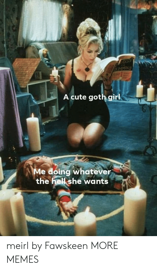 Cute, Dank, and Memes: A cute goth girl  Me doing whatever  the hell she wants meirl by Fawskeen MORE MEMES