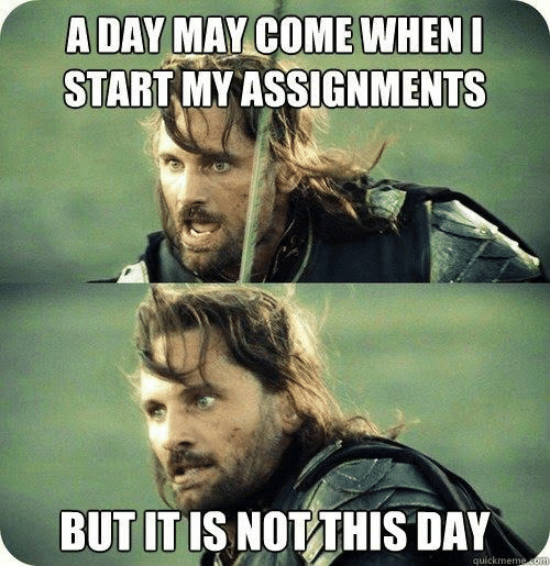 May, Day, and Som: A DAY MAY COME WHENI  START MY ASSIGNMENTS  BUT IT IS NOT THIS DAY  quickmeme som