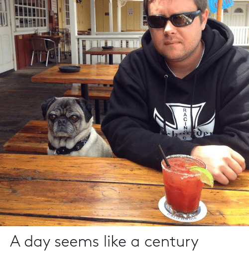 century: A day seems like a century