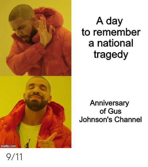 9/11, Dank Memes, and Com: A day  to remember  a national  tragedy  Anniversary  of Gus  Johnson's Channel  imgflip.com 9/11