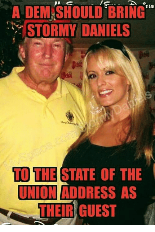 """The State, Stormy Daniels, and Dem: A  DEM.SHOULD  BRING""""  STORMY DANIELS  TO THE STATE OF THE  UNIONI ADDRESS AS  THEIR GUEST"""