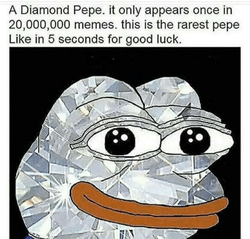 Pepe: A Diamond Pepe. it only appears once in  20,000,000 memes. this is the rarest pepe  Like in 5 seconds for good luck.