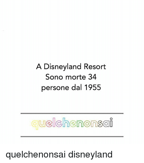 Disneyland, Memes, and 🤖: A Disneyland Resort  Sono morte 34  persone dal 1955  quelchenonsai quelchenonsai disneyland