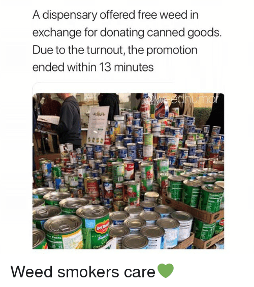 Canned: A dispensary offered free weed in  exchange for donating canned goods.  Due to the turnout, the promotion  ended within 13 minutes Weed smokers care💚